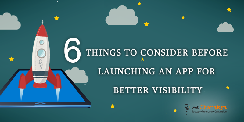 6-THINGS-TO-CONSIDER-BEFORE-LAUNCHING-AN-APP-FOR-BETTER-VISIBILITY
