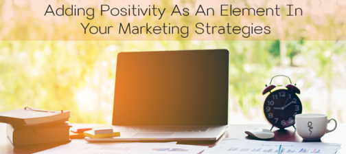 adding-positivity-as-an-element-in-your-marketing-strategies