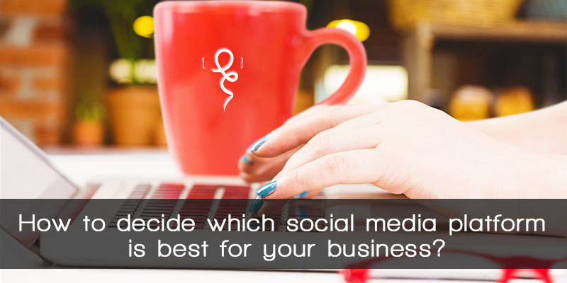 How to decide which social media platform is best for your business
